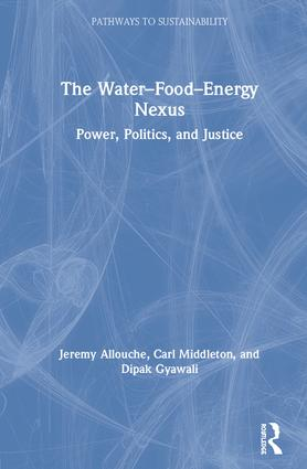 The Water–Food–Energy Nexus: Power, Politics, and Justice, 1st Edition (Hardback) book cover