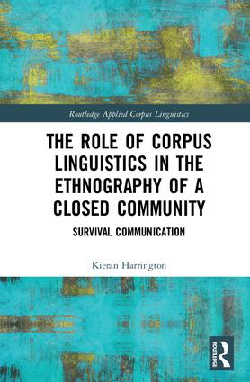 The Role of Corpus Linguistics in the Ethnography of a Closed Community: Survival Communication book cover