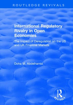 International Regulatory Rivalry in Open Economies: The Impact of Deregulation on the US and UK Financial Markets: The Impact of Deregulation on the US and UK Financial Markets, 1st Edition (Hardback) book cover