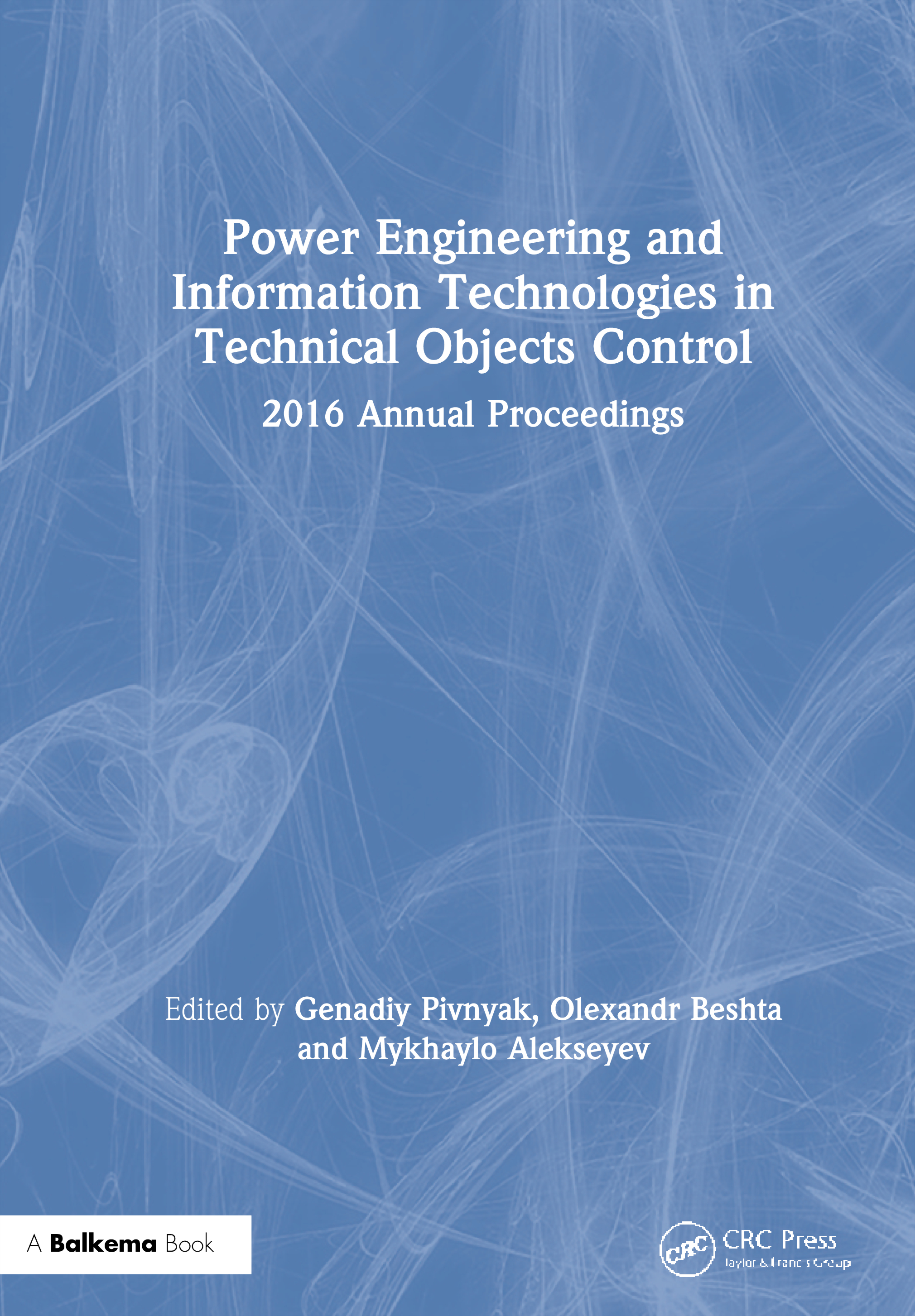 Power Engineering and Information Technologies in Technical Objects Control: 2016 Annual Proceedings, 1st Edition (Hardback) book cover