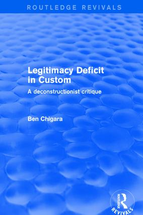 Revival: Legitimacy Deficit in Custom: Towards a Deconstructionist Theory (2001): Towards a Deconstructionist Theory, 1st Edition (Paperback) book cover
