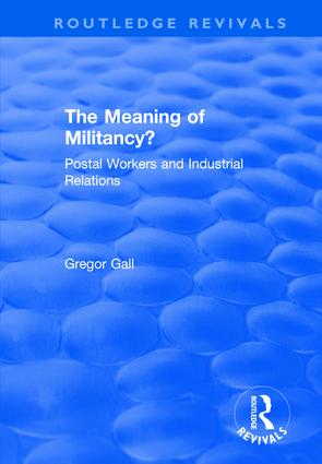 The Meaning of Militancy?: Postal Workers and Industrial Relations, 1st Edition (Hardback) book cover