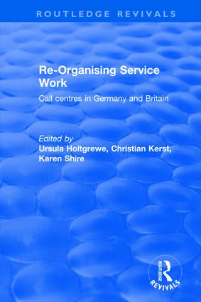 Re-organising Service Work: Call Centres in Germany and Britain