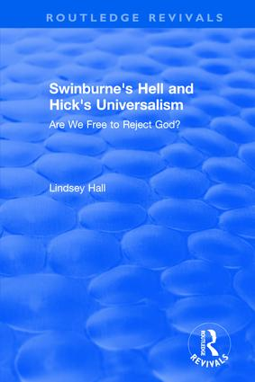 Swinburne's Hell and Hick's Universalism: Are We Free to Reject God?, 1st Edition (Hardback) book cover