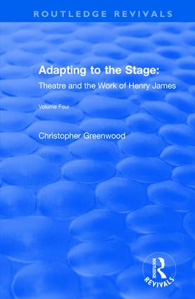 Adapting to the Stage: Theatre and the Work of Henry James: Theatre and the Work of Henry James, 1st Edition (Hardback) book cover