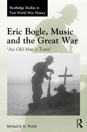 Eric Bogle, Music and the Great War: 'An Old Man's Tears', 1st Edition (Hardback) book cover