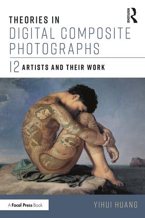 Theories in Digital Composite Photographs: 12 Artists and Their Work book cover