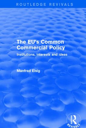 Revival: The EU's Common Commercial Policy (2002): Institutions, Interests and Ideas, 1st Edition (Hardback) book cover
