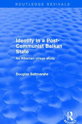 Identity in a Post-communist Balkan State: An Albanian Village Study, 1st Edition (Hardback) book cover