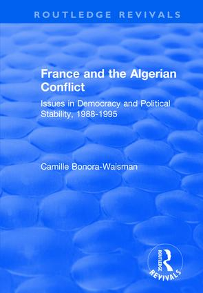 France and the Algerian Conflict: Issues in Democracy and Political Stability, 1988-1995, 1st Edition (Hardback) book cover