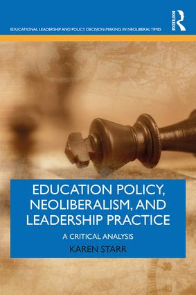 Education Policy, Neoliberalism, and Leadership Practice: A Critical Analysis book cover
