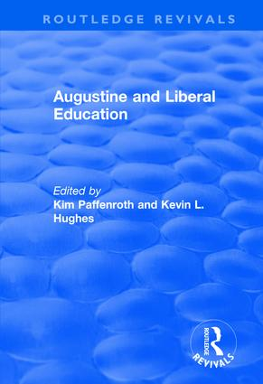 Augustine and Liberal Education: 1st Edition (Hardback) book cover
