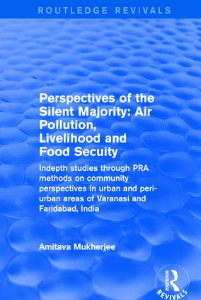 Revival: Perspectives of the Silent Majority (2001): Air Pollution, Livelihood and Food Secuity - Indepth Studies Through PRA Methods on Community Perspectives in Urban and Peri-urban Areas of Varanasi and Faridabad, India, 1st Edition (Hardback) book cover