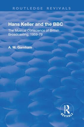 Hans Keller and the BBC: The Musical Conscience of British Broadcasting 1959-1979, 1st Edition (Paperback) book cover