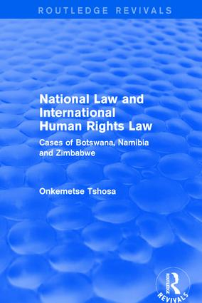 National Law and International Human Rights Law: Cases of Botswana, Namibia and Zimbabwe, 1st Edition (Hardback) book cover