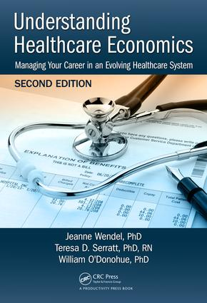 Understanding Healthcare Economics: Managing Your Career in an Evolving Healthcare System, Second Edition, 2nd Edition (Hardback) book cover