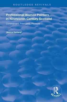 Professional Women Painters in Nineteenth-Century Scotland: Commitment, Friendship, Pleasure, 1st Edition (Hardback) book cover
