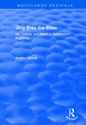 Jörg Breu the Elder: Art, Culture, and Belief in Reformation Augsburg book cover