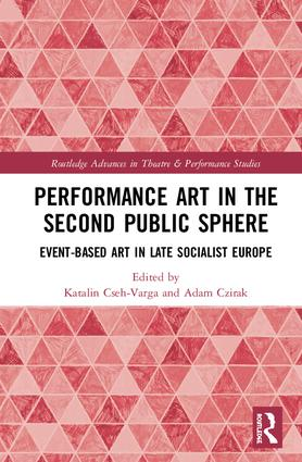 Performance Art in the Second Public Sphere: Event-based Art in Late Socialist Europe, 1st Edition (Hardback) book cover