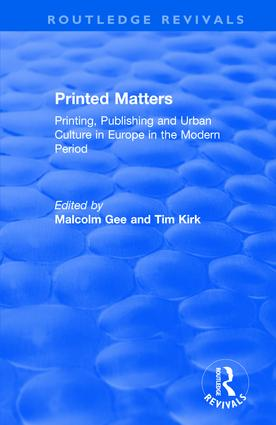 Printed Matters: Printing, Publishing and Urban Culture in Europe in the Modern Period, 1st Edition (Hardback) book cover