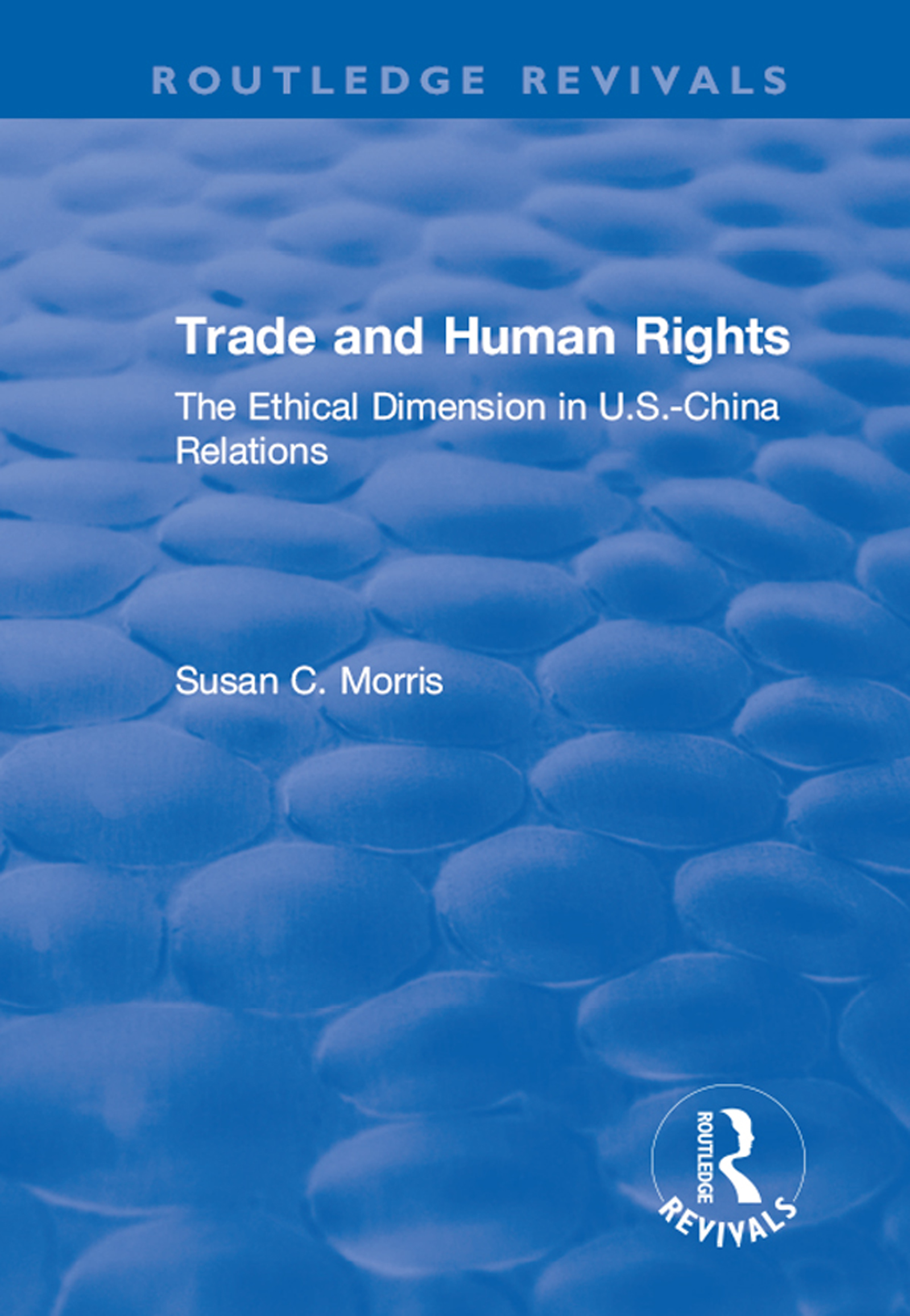 Trade and Human Rights: The Ethical Dimension in US - China Relations, 1st Edition (Hardback) book cover