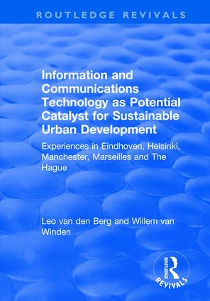 Information and Communications Technology as Potential Catalyst for Sustainable Urban Development: Experiences in Eindhoven, Helsinki, Manchester, Marseilles and The Hague, 1st Edition (Hardback) book cover