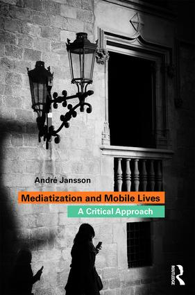 Mediatization and Mobile Lives: A Critical Approach, 1st Edition (Paperback) book cover