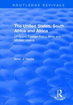 The United States, South Africa and Africa: Of Grand Foreign Policy Aims and Modest Means: Of Grand Foreign Policy Aims and Modest Means, 1st Edition (Hardback) book cover