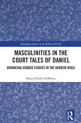 Masculinities in the Court Tales of Daniel: Advancing Gender Studies in the Hebrew Bible book cover
