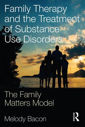 Family Therapy and the Treatment of Substance Use Disorders: The Family Matters Model book cover