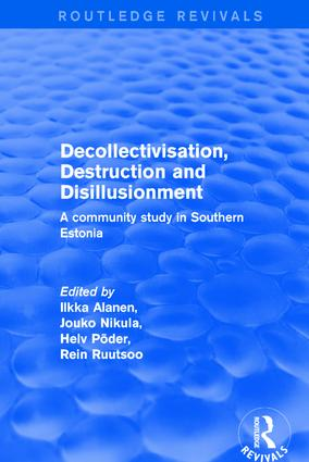 Decollectivisation, Destruction and Disillusionment: A Community Study in Southern Estonia, 1st Edition (Hardback) book cover