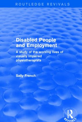 Disabled People and Employment: A Study of the Working Lives of Visually Impaired Physiotherapists book cover