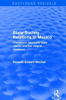 Revival: State-Society Relations in Mexico (2001): Clientelism, Neoliberal State Reform, and the Case of Conasupo, 1st Edition (Hardback) book cover