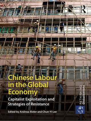 Chinese Labour in the Global Economy: Capitalist Exploitation and Strategies of Resistance book cover