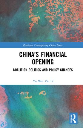 China's Financial Opening: Coalition Politics and Policy Changes, 1st Edition (Hardback) book cover