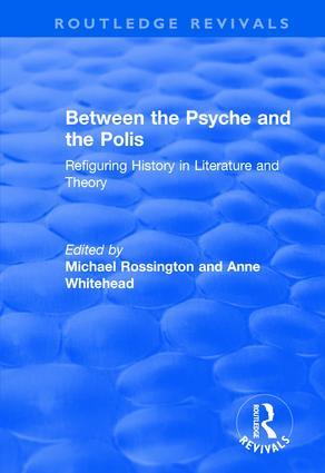 Between the Psyche and the Polis: Refiguring History in Literature and Theory, 1st Edition (Hardback) book cover