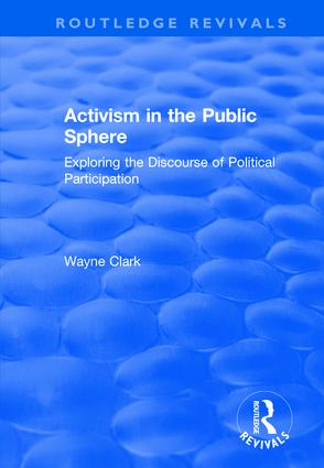 Activism in the Public Sphere: Exploring the Discourse of Political Participation, 1st Edition (Hardback) book cover