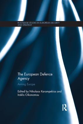 The European Defence Agency: Arming Europe, 1st Edition (Paperback) book cover
