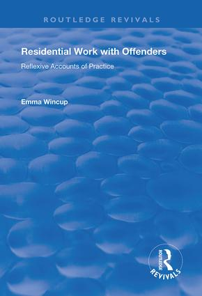 Residential Work with Offenders: Reflexive Accounts of Practice, 1st Edition (Hardback) book cover