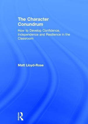 The Character Conundrum: How to Develop Confidence, Independence and Resilience in the Classroom, 1st Edition (Hardback) book cover