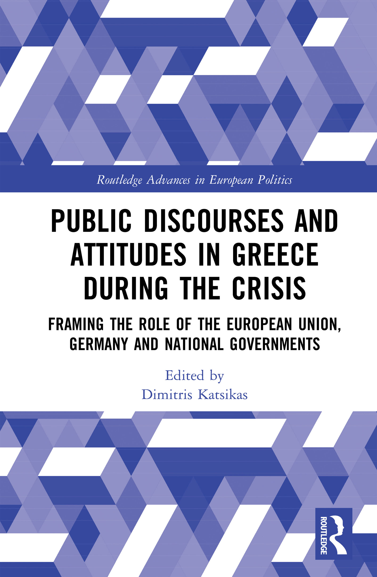 Public Discourses and Attitudes in Greece during the Crisis: Framing the Role of the European Union, Germany and National Governments book cover