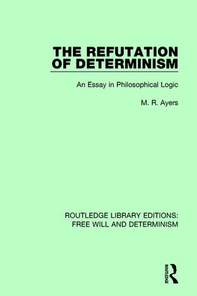 The Refutation of Determinism: An Essay in Philosophical Logic book cover
