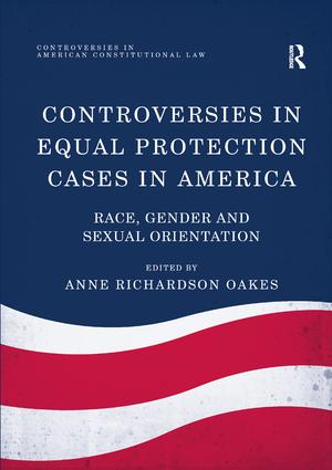 Controversies in Equal Protection Cases in America: Race, Gender and Sexual Orientation book cover