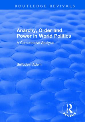 Anarchy, Order and Power in World Politics: A Comparative Analysis, 1st Edition (Hardback) book cover