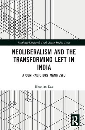 Neoliberalism and the Transforming Left in India: A contradictory manifesto book cover