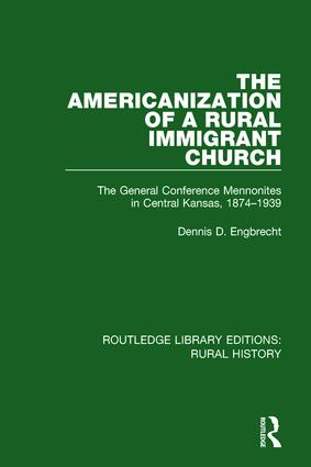 The Americanization of a Rural Immigrant Church: The General Conference Mennonites in Central Kansas, 1874-1939 book cover
