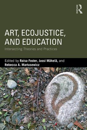 Art, EcoJustice, and Education: Intersecting Theories and Practices (Paperback) book cover