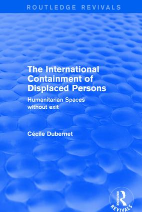 The International Containment of Displaced Persons: Humanitarian Spaces without Exit, 1st Edition (Hardback) book cover
