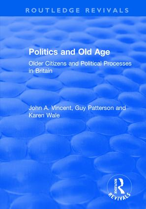 Politics and Old Age: Older Citizens and Political Processes in Britain: Older Citizens and Political Processes in Britain, 1st Edition (Hardback) book cover