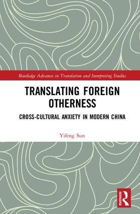Translating Foreign Otherness: Cross-Cultural Anxiety in Modern China book cover